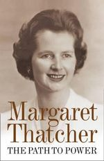 The Path to Power - Margaret Thatcher