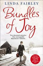 Bundles of Joy : Two Thousand Miracles. One Unstoppable Manchester Midwife - Linda Fairley