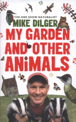 My Garden and Other Animals - Mike Dilger
