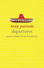 Departures : Seven Stories from Heathrow - Tony Parsons