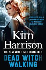 Dead Witch Walking : Rachel Morgan Series : Book 1 - Kim Harrison