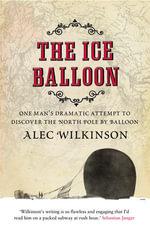 The Ice Balloon - Alec Wilkinson