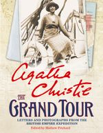 The Grand Tour : Letters and photographs from the British Empire Expedition 1922 - Agatha Christie