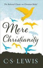 Mere Christianity : C. S. Lewis Signature Classic - C. S. Lewis