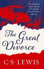 The Great Divorce : C. S. Lewis Signature Classic - C. S. Lewis