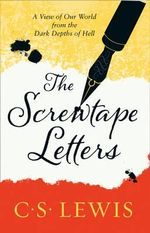 The Screwtape Letters : Letters from a Senior to a Junior Devil - C. S. Lewis