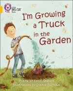I'm Growing a Truck in the Garden : Gold/Band 09 - Kenn Nesbitt