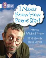 I Never Know How Poems Start : White/Band 10 - Michael Rosen