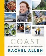 Coast : Recipes from Ireland's Wild Atlantic Way - Rachel Allen