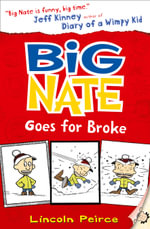 Big Nate Goes For Broke : The Big Nate Series : Book 4 - Lincoln Peirce