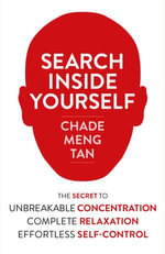 Search Inside Yourself : Increase Productivity, Creativity and Happiness [ePub edition] - Chade-Meng Tan
