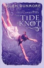 The Ingo Chronicles : The Tide Knot - Helen Dunmore