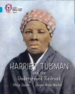 Harriet Tubman and the Underground Railroad : Topaz/Band 13 - Philip Steele