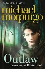 Outlaw : The True Story of Robin Hood - Michael Morpurgo