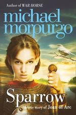 Sparrow : The Story of Joan of Arc - Michael Morpurgo
