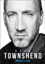 Pete Townsend : Who I Am - Pete Townshend