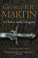 A Dance With Dragons : Part 2 : After the Feast : A Song of Ice and Fire Series : Book 5 - George R. R. Martin