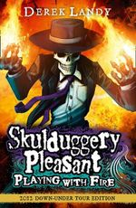 Playing With Fire Tour Edition : Skulduggery Pleasant Series : Book 2 - Derek Landy