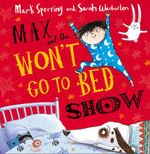 Max and the Won't Go to Bed Show - Mark Sperring