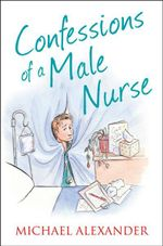 Confessions of a Male Nurse : Confessions Series - Michael Alexander