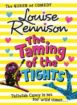 The Taming Of The Tights (The Misadventures of Tallulah Casey, Book 3) : The Misadventures of Tallulah Casey - Louise Rennison