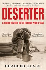 Deserter : The Last Untold Story of the Second World War - Charles Glass