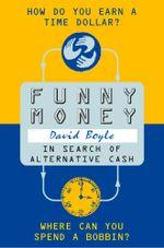 Funny Money : In Search of Alternative Cash - David Boyle
