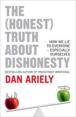 The (Honest) Truth About Dishonesty : How We Lie to Everyone - Especially Ourselves - Dan Ariely