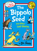 The Bippolo Seed and Other Lost Stories : The First New Dr. Seuss Book in Over 20 Years - Dr. Seuss