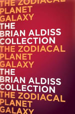 The Zodiac Planet Galaxy : A Story Collection - Brian Aldiss