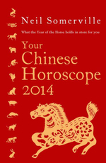 Your Chinese Horoscope 2014 : What the Year of the Horse Holds in Store for You - Neil Somerville