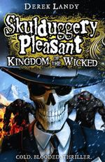 Kingdom of the Wicked : Skulduggery Pleasant Series: Book 7 - Derek Landy