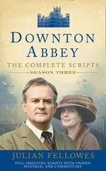 Downton Abbey : Series 3 Scripts (Official) - Julian Fellowes