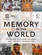 Memory of the World : The Treasures That Record Our History from 1700 BC to the Present Day - UNESCO