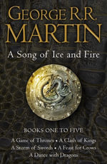 A Game of Thrones : The Story Continues Books 1-5: A Game of Thrones, A Clash of Kings, A Storm of Swords, A Feast for Crows, A Dance with Dragons (A Song of Ice and Fire) - George R. R. Martin