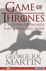 Game of Thrones : A Storm of Swords Part 1 : Steel And Snow* : A Song of Ice and Fire : Book 3  - George R. R. Martin
