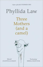 Three Mothers (and a Camel) : Dementia, Ma and Me - Phyllida Law