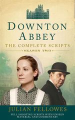 Downton Abbey : Series 2 Scripts (official) - Julian Fellowes