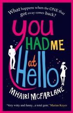 You Had Me at Hello : What happens when the one that got away comes back? - Mhairi McFarlane