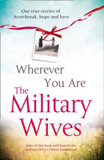Wherever You are: The Military Wives : Our True Stories of Heartbreak, Hope and Love - The Military Wives