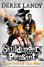 Last Stand of Dead Men - Order Now For Your Chance to Win!* : The Skulduggery Pleasant Series : Book 8 - Derek Landy