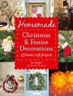 Homemade Christmas and Festive Decorations : 25 Home Craft Projects - Ros Badger