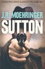 Sutton - J. R. Moehringer