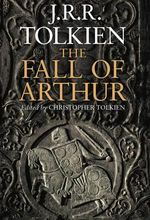 The Fall of Arthur - J. R. R. Tolkien