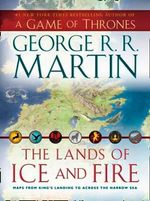 The Lands of Ice and Fire : A Guide to A Game of Thrones - George R. R. Martin