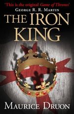 The Iron King : The Accursed Kings - Maurice Druon