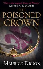 The Poisoned Crown : Accursed Kings Series : Book 3  - Maurice Druon