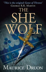 The She-Wolf : The She-Wolf - Maurice Druon