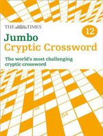 The Times Jumbo Cryptic Crossword Book 12 : 300 Easy to Hard Puzzles - Richard Browne