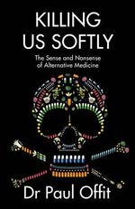 Killing Us Softly : The Sense and Nonsense of Alternative Medicine - Paul A. Offit